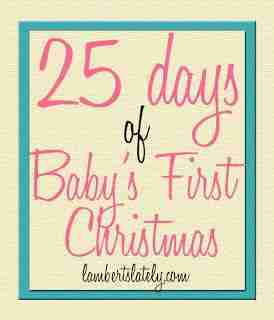25 Days of Baby's First Christmas...great list of ways to celebrate Christmas with a smaller baby!