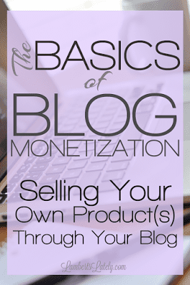 The Basics of Blog Monetization: Selling Your Own Product(s)